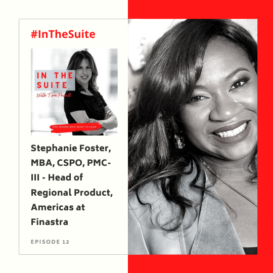 In the Suite Podcast Episode 13: Lift as You Climb with Stephanie Foster, MBA, CSPO, PMC-III, Head of Regional Product Management, Americas at Finastra