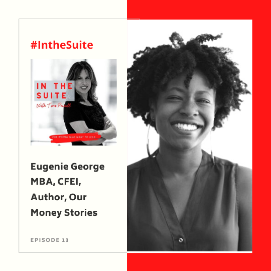 In the Suite Podcast Episode 14: Sharing and Owning Our Money Stories with Eugenié George MBA, CFEI, Author, Our Money Stories