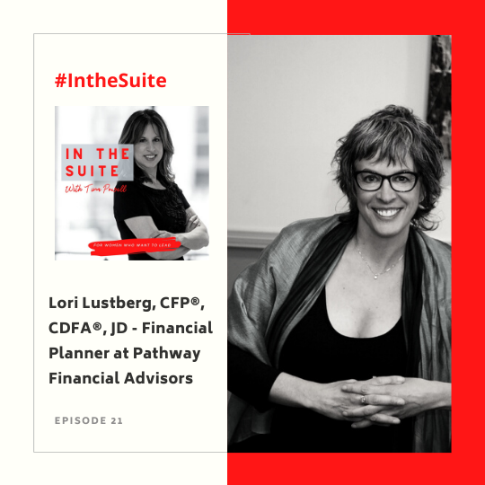 In the Suite Podcast Episode 21: Healing, Growing, and Thriving Through Divorce and Separation with Lori Lustberg, CFP®, CDFA™, JD, at Pathway Financial Advisors