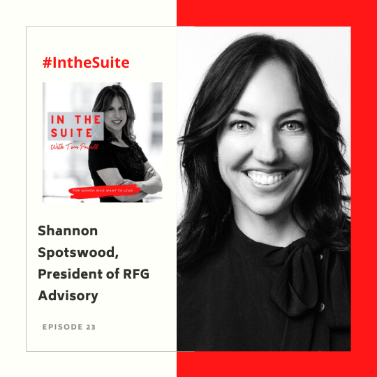 In The Suite Podcast Episode 23: Being All-In and Iterating Towards Excellence with Shannon Spotswood, President of RFG Advisory