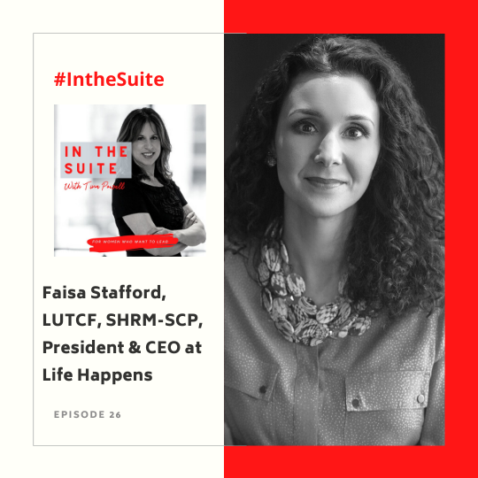 In The Suite Podcast Episode 26: Inspiring Personal Financial Responsibility and Leadership in Life Insurance with Faisa Stafford, LUTCF, SHRM-SCP, President & CEO Life Happens